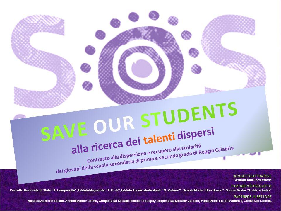 SAVE OUR STUDENTS alla ricerca dei talenti dispersi Contrasto alla dispersione e recupero alla scolarità dei giovani della scuola secondaria di primo