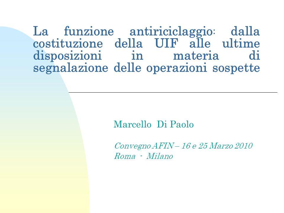 La funzione antiriciclaggio : dalla costituzione della UIF alle ultime disposizioni in materia di segnalazione delle operazioni sospette Marcello Di P