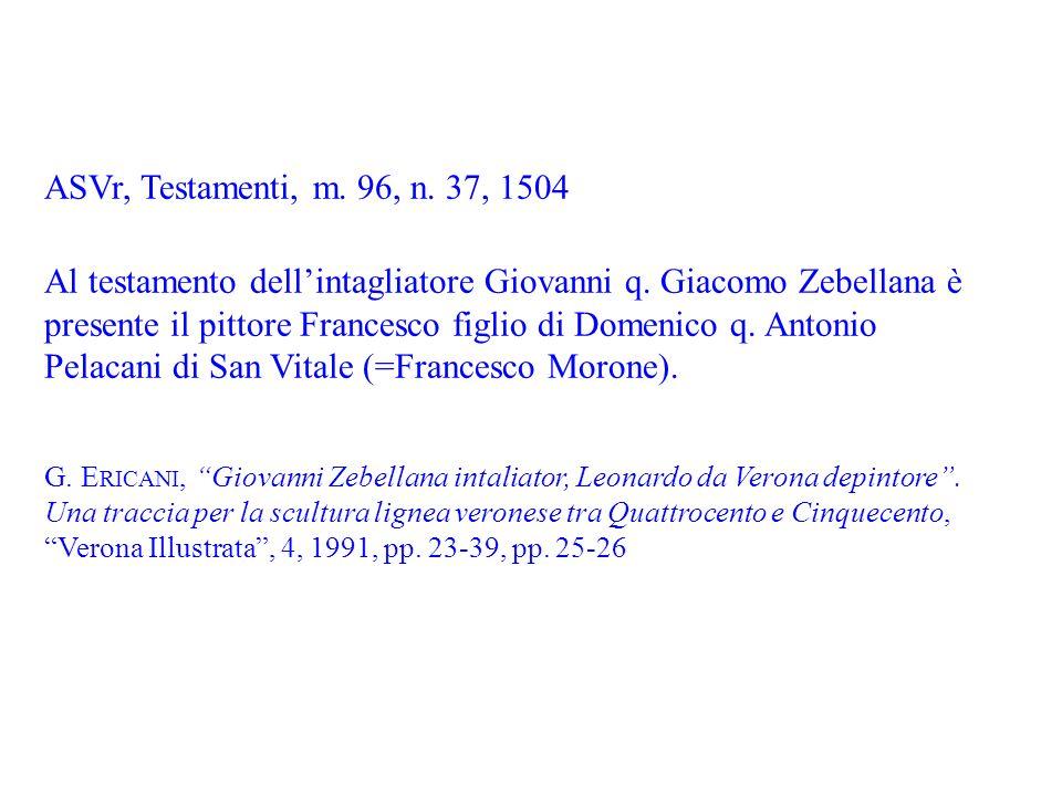 ASVr, Testamenti, m. 96, n. 37, 1504 Al testamento dellintagliatore Giovanni q. Giacomo Zebellana è presente il pittore Francesco figlio di Domenico q