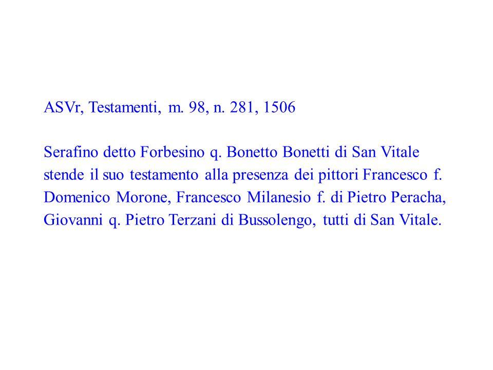 ASVr, Testamenti, m. 98, n. 281, 1506 Serafino detto Forbesino q. Bonetto Bonetti di San Vitale stende il suo testamento alla presenza dei pittori Fra