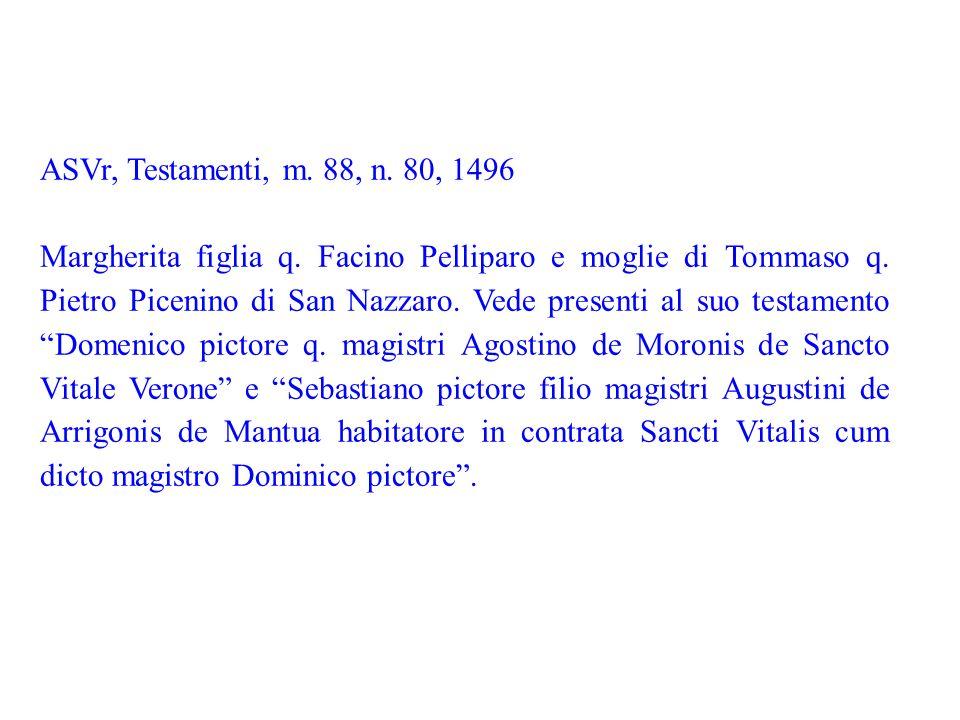 ASVr, Testamenti, m. 88, n. 80, 1496 Margherita figlia q. Facino Pelliparo e moglie di Tommaso q. Pietro Picenino di San Nazzaro. Vede presenti al suo