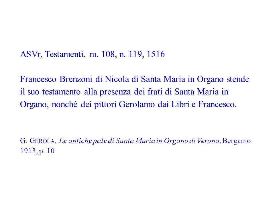 ASVr, Testamenti, m. 108, n. 119, 1516 Francesco Brenzoni di Nicola di Santa Maria in Organo stende il suo testamento alla presenza dei frati di Santa