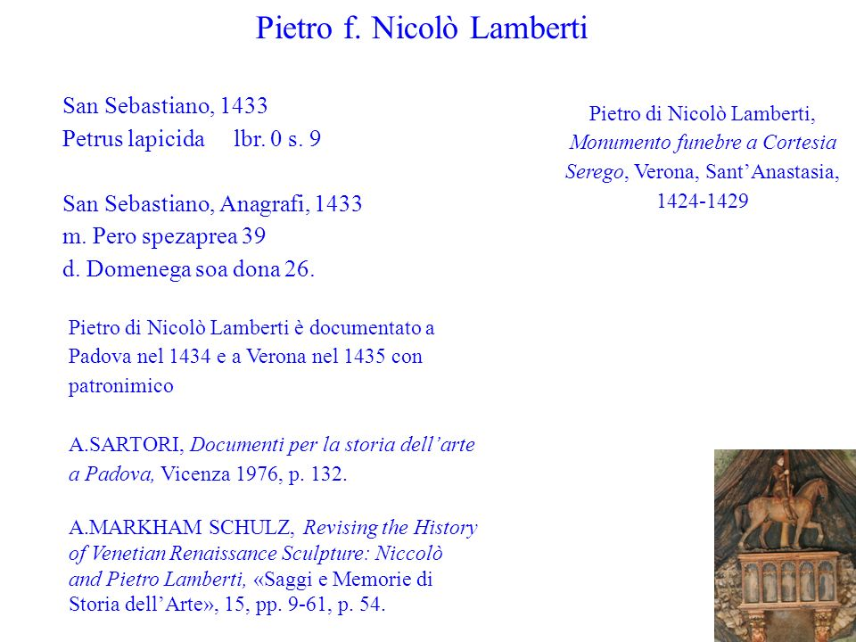 Pietro f. Nicolò Lamberti San Sebastiano, 1433 Petrus lapicida lbr. 0 s. 9 San Sebastiano, Anagrafi, 1433 m. Pero spezaprea 39 d. Domenega soa dona 26