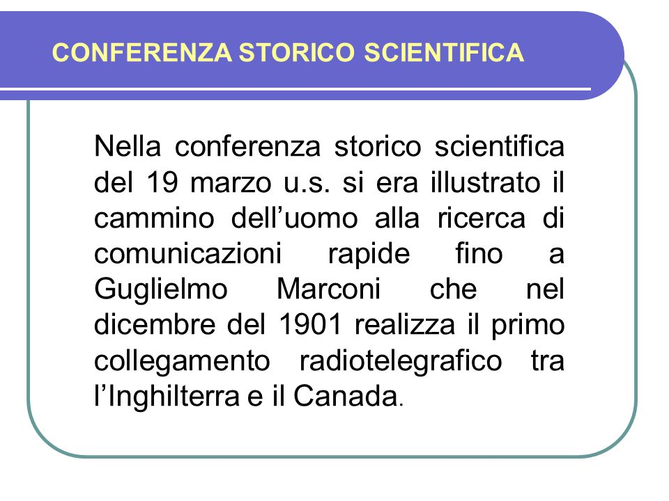 Dal collegamento in telegrafia del 1901 tra Poldhu in Cornovaglia (Inghilterra) a San Giovanni di Terranova in Canada, allinvenzione del Transistor de
