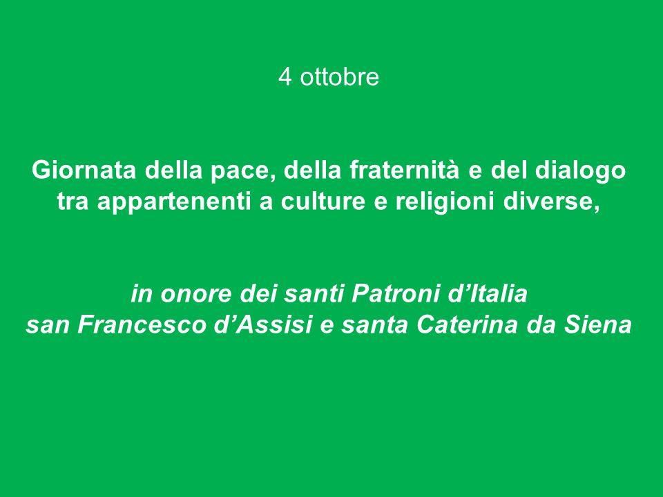 4 ottobre Giornata della pace, della fraternità e del dialogo tra appartenenti a culture e religioni diverse, in onore dei santi Patroni dItalia san F
