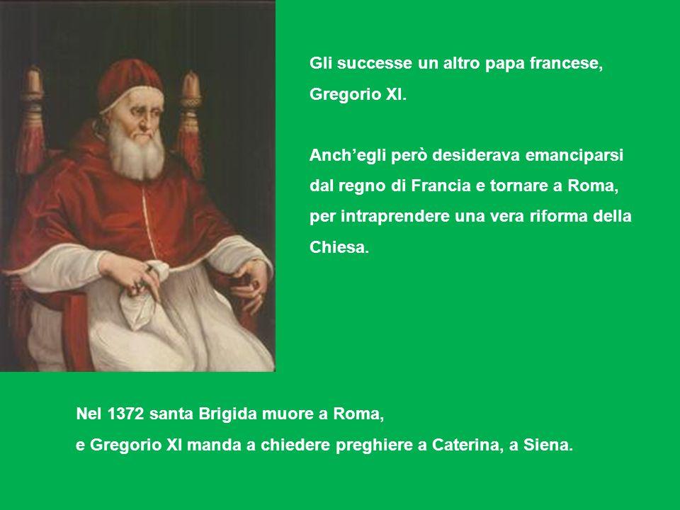 Gli successe un altro papa francese, Gregorio XI. Anchegli però desiderava emanciparsi dal regno di Francia e tornare a Roma, per intraprendere una ve