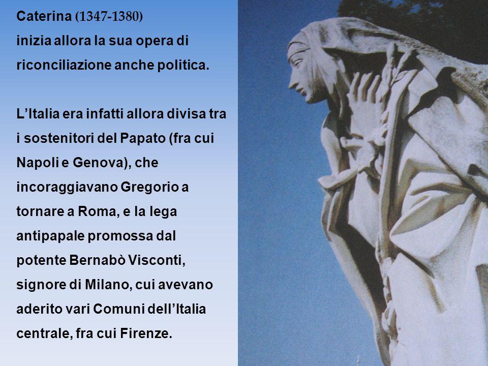 Caterina (1347-1380) inizia allora la sua opera di riconciliazione anche politica. LItalia era infatti allora divisa tra i sostenitori del Papato (fra