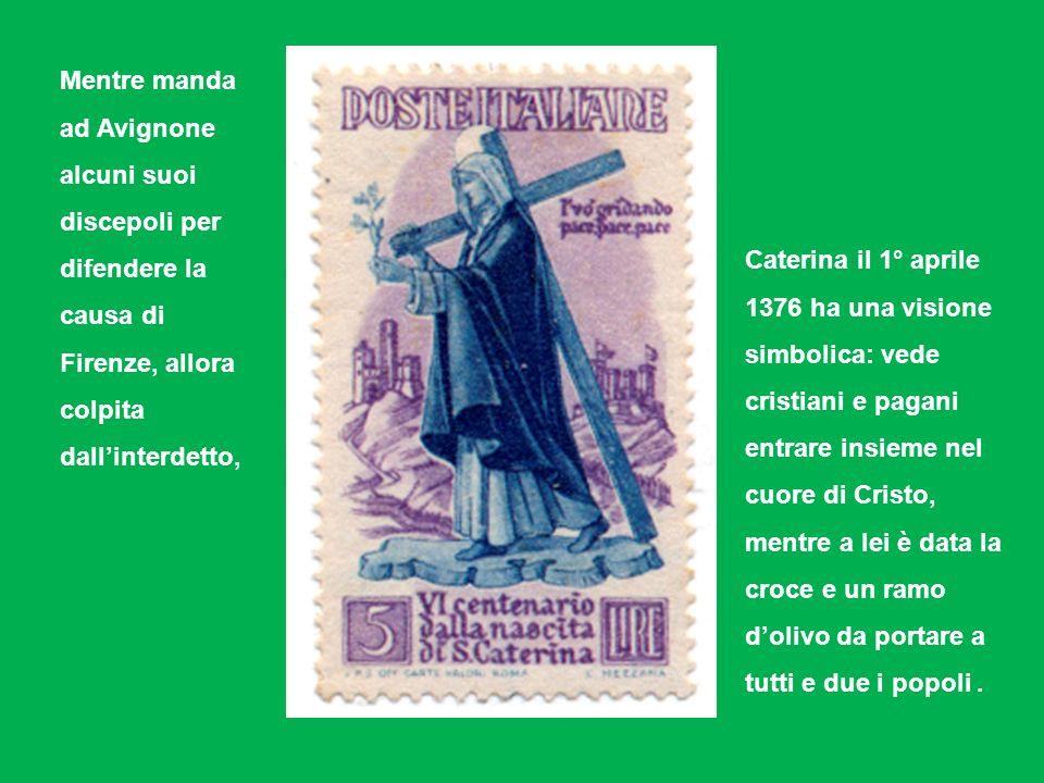 Mentre manda ad Avignone alcuni suoi discepoli per difendere la causa di Firenze, allora colpita dallinterdetto, Caterina il 1° aprile 1376 ha una vis