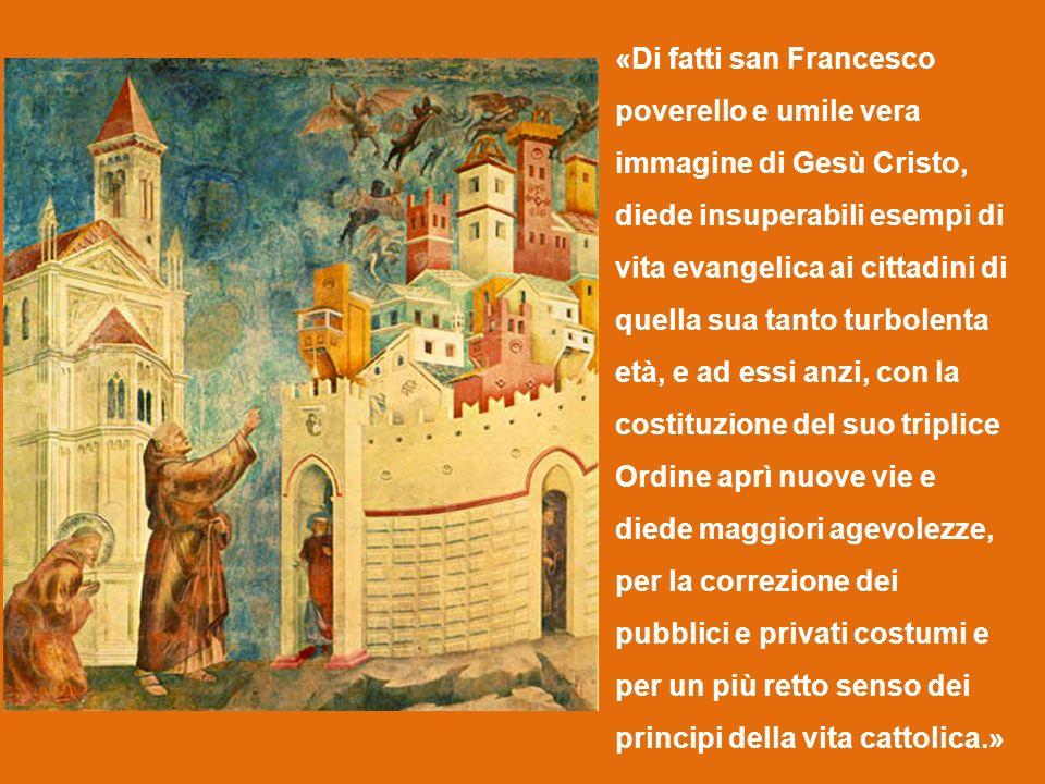 «Di fatti san Francesco poverello e umile vera immagine di Gesù Cristo, diede insuperabili esempi di vita evangelica ai cittadini di quella sua tanto
