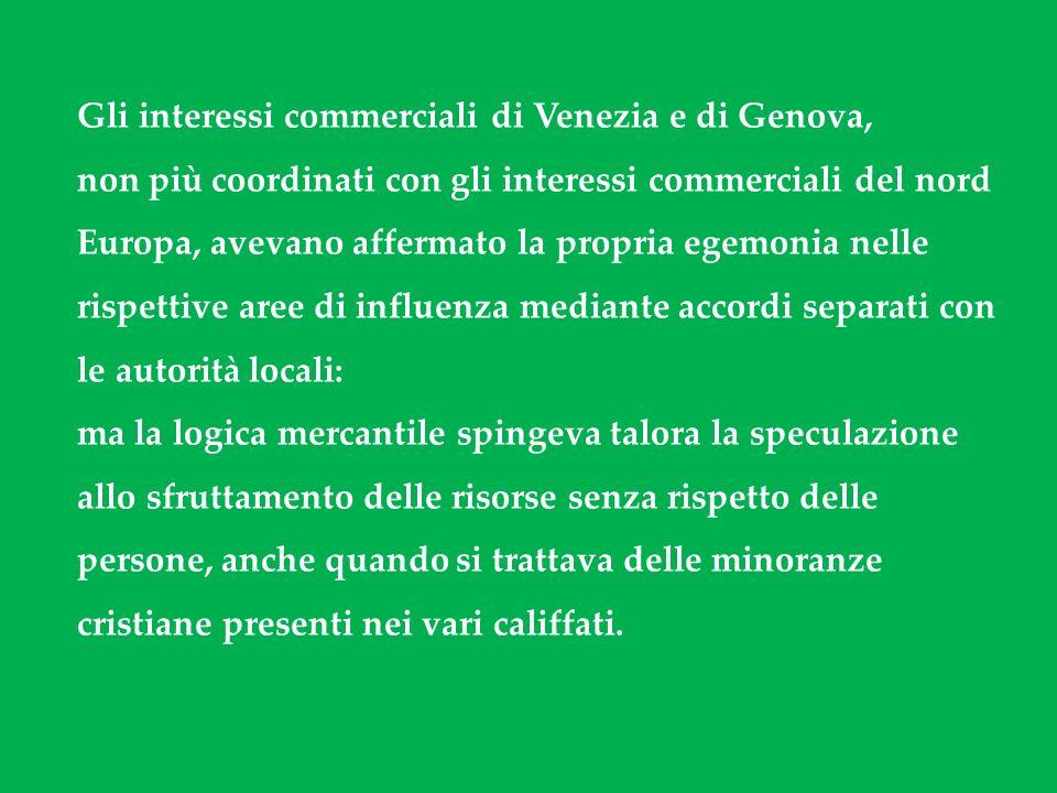 Gli interessi commerciali di Venezia e di Genova, non più coordinati con gli interessi commerciali del nord Europa, avevano affermato la propria egemo