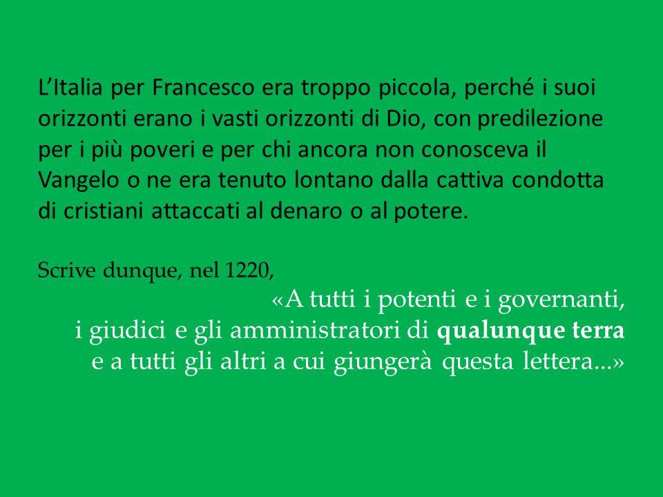 LItalia per Francesco era troppo piccola, perché i suoi orizzonti erano i vasti orizzonti di Dio, con predilezione per i più poveri e per chi ancora n