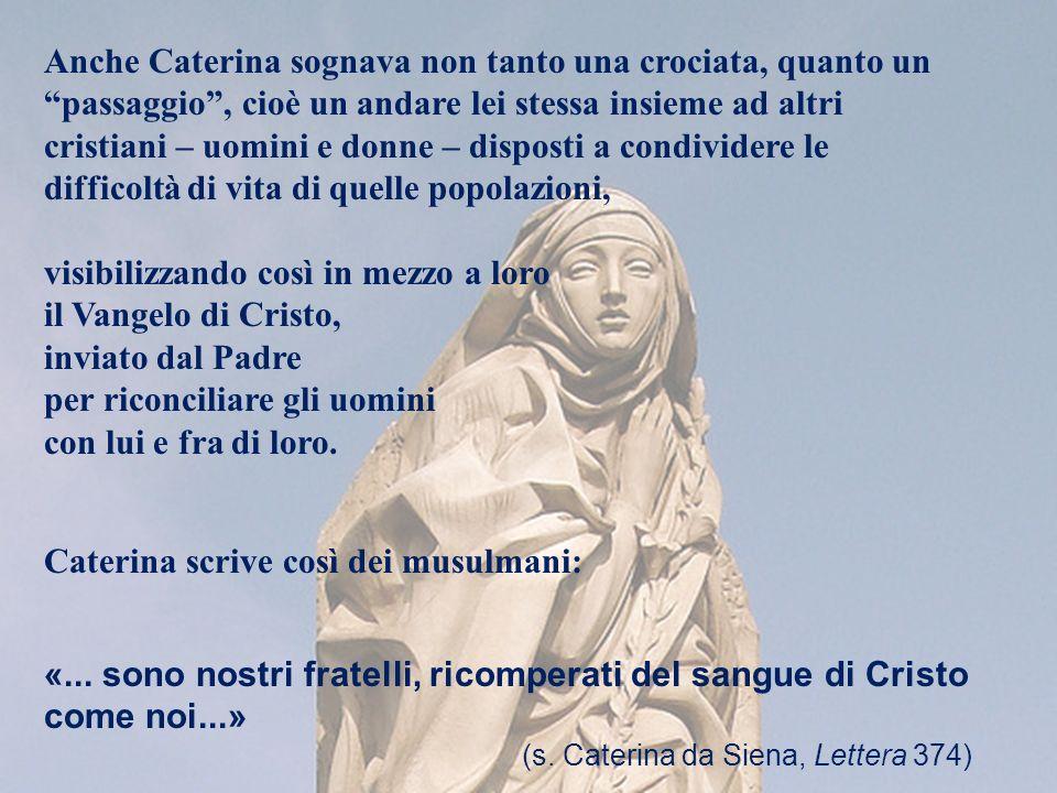 Anche Caterina sognava non tanto una crociata, quanto un passaggio, cioè un andare lei stessa insieme ad altri cristiani – uomini e donne – disposti a
