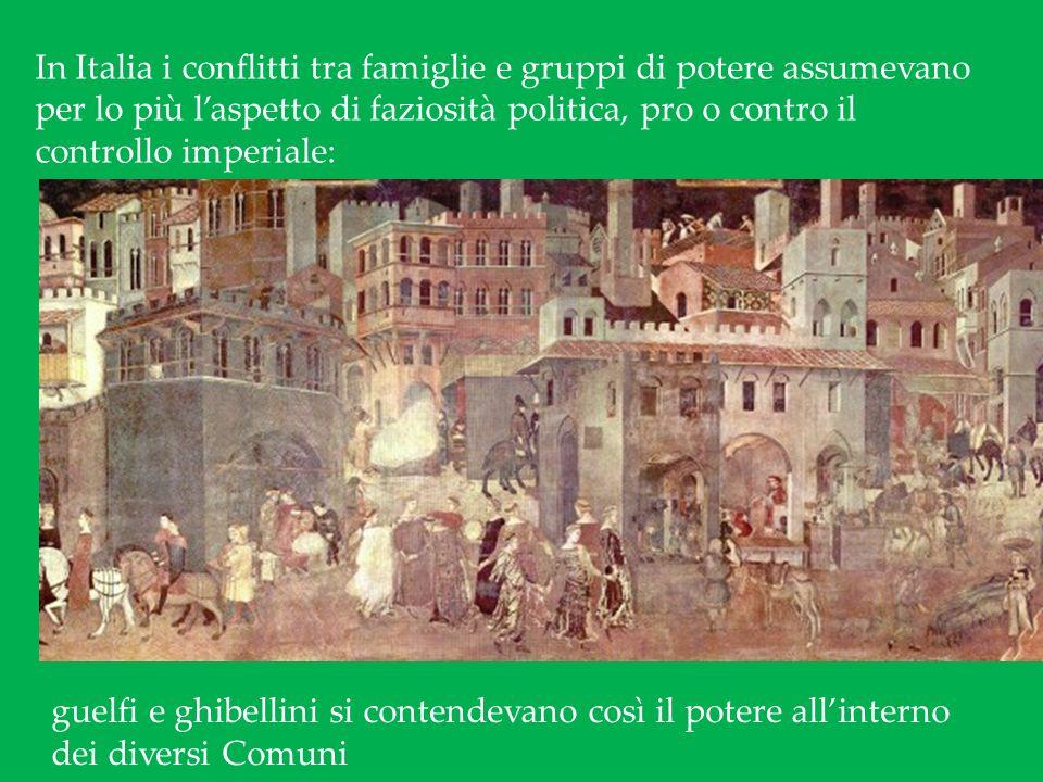 In Italia i conflitti tra famiglie e gruppi di potere assumevano per lo più laspetto di faziosità politica, pro o contro il controllo imperiale: guelfi e ghibellini si contendevano così il potere allinterno dei diversi Comuni