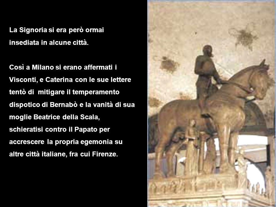 La Signoria si era però ormai insediata in alcune città. Così a Milano si erano affermati i Visconti, e Caterina con le sue lettere tentò di mitigare