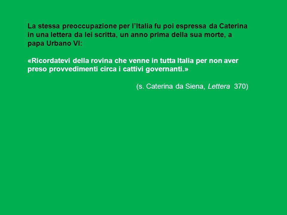 La stessa preoccupazione per lItalia fu poi espressa da Caterina in una lettera da lei scritta, un anno prima della sua morte, a papa Urbano VI: «Rico