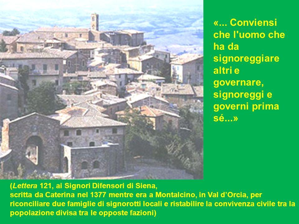 ... (Lettera 121, ai Signori Difensori di Siena, scritta da Caterina nel 1377 mentre era a Montalcino, in Val dOrcia, per riconciliare due famiglie di