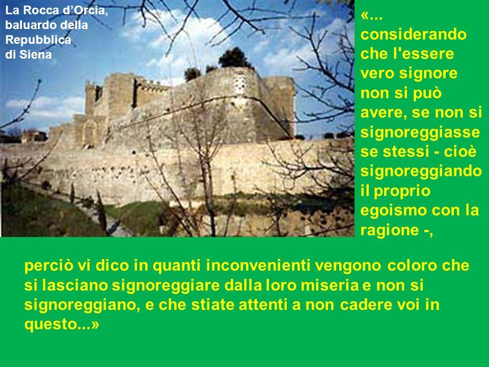 ... La Rocca dOrcia, baluardo della Repubblica di Siena «... considerando che l'essere vero signore non si può avere, se non si signoreggiasse se stes