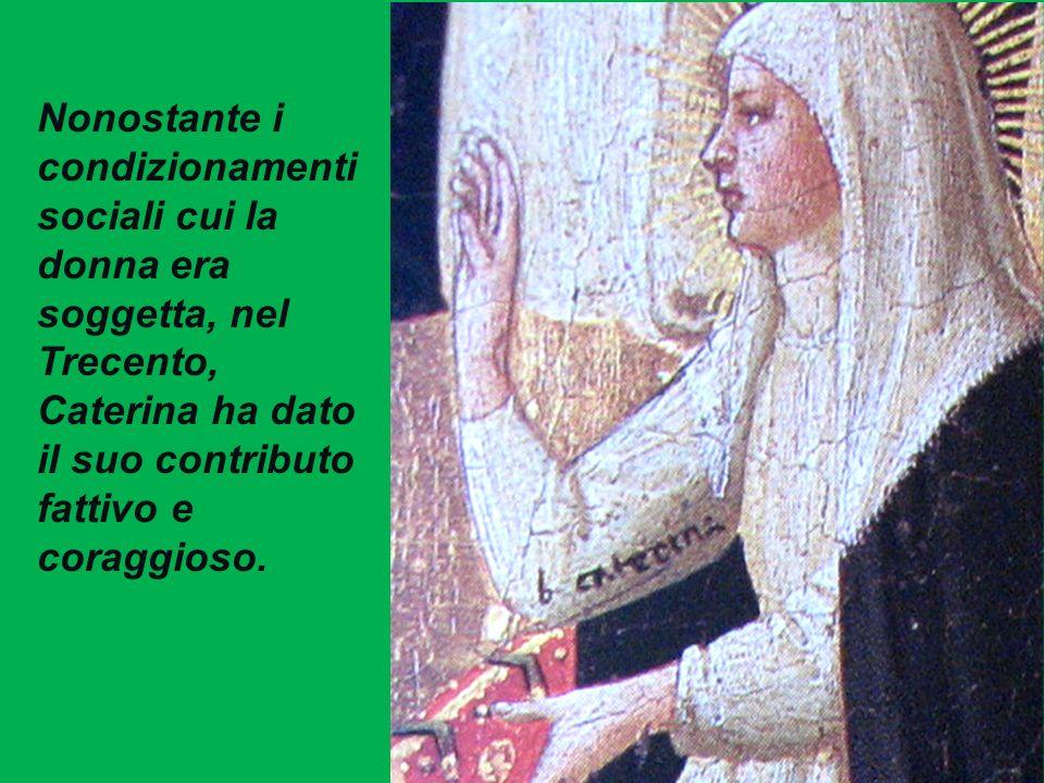Nonostante i condizionamenti sociali cui la donna era soggetta, nel Trecento, Caterina ha dato il suo contributo fattivo e coraggioso.