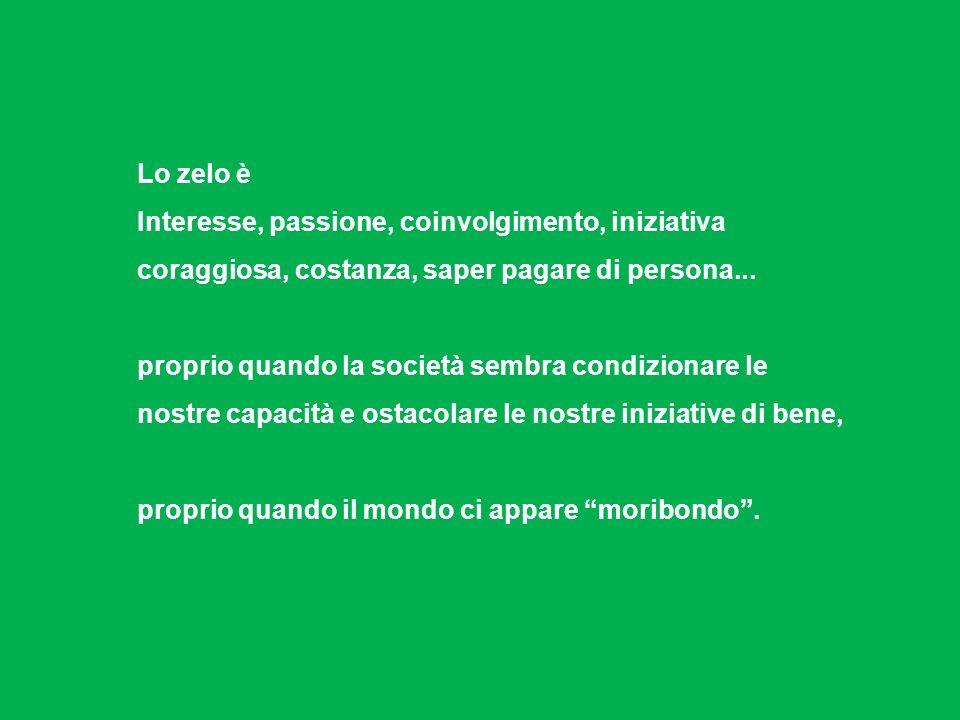 Lo zelo è Interesse, passione, coinvolgimento, iniziativa coraggiosa, costanza, saper pagare di persona...