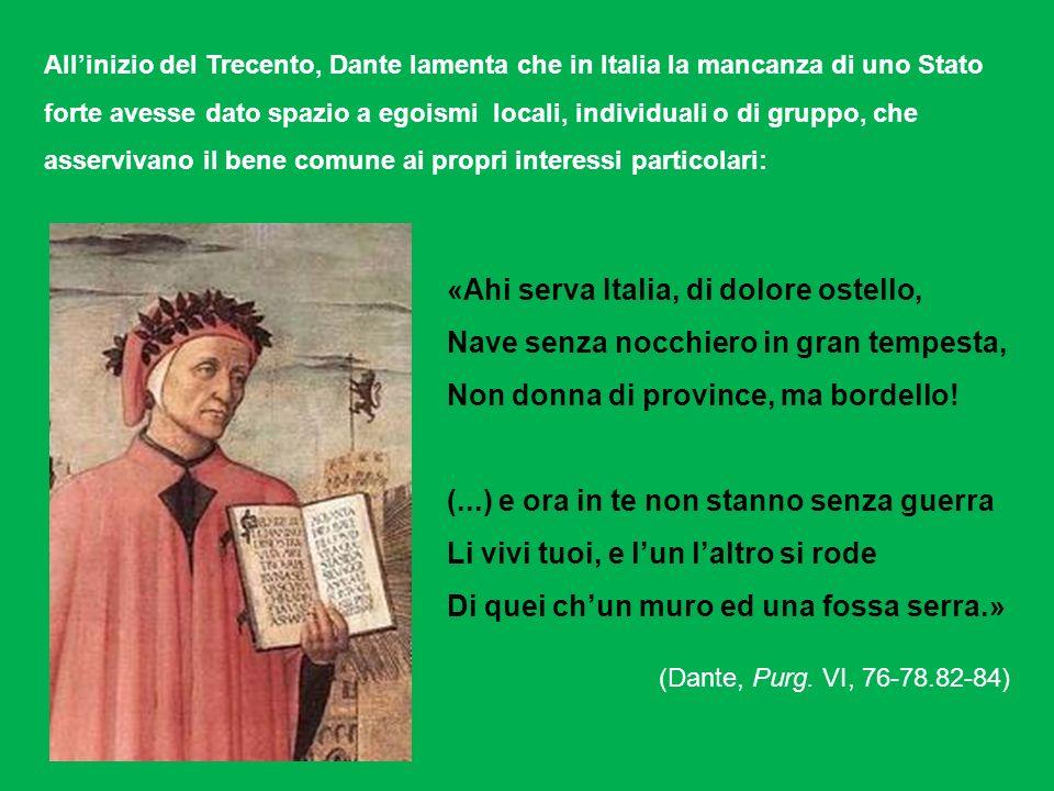 «Ahi serva Italia, di dolore ostello, Nave senza nocchiero in gran tempesta, Non donna di province, ma bordello! (...) e ora in te non stanno senza gu