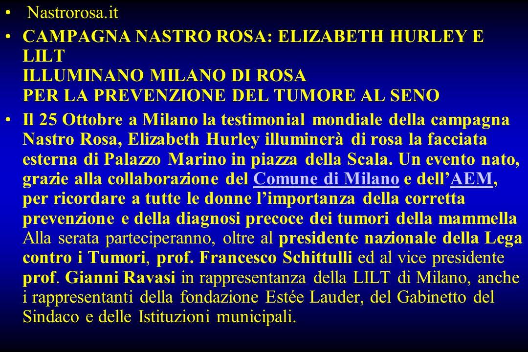 Nastrorosa.it CAMPAGNA NASTRO ROSA: ELIZABETH HURLEY E LILT ILLUMINANO MILANO DI ROSA PER LA PREVENZIONE DEL TUMORE AL SENO Il 25 Ottobre a Milano la