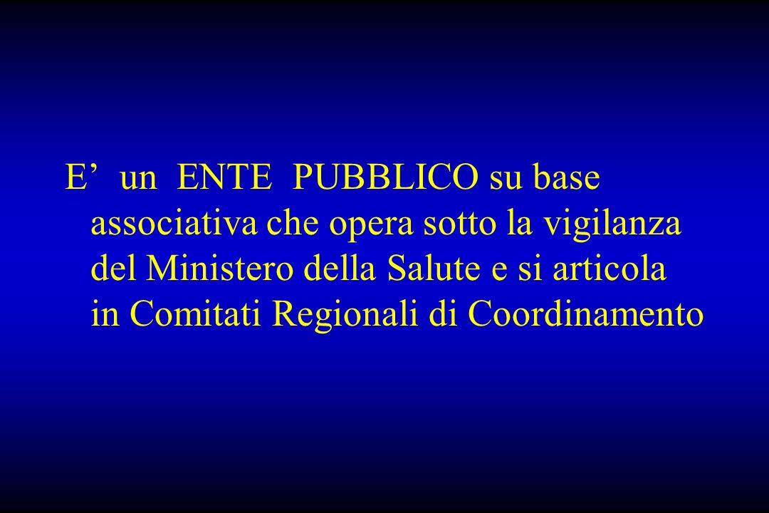 E un ENTE PUBBLICO su base associativa che opera sotto la vigilanza del Ministero della Salute e si articola in Comitati Regionali di Coordinamento
