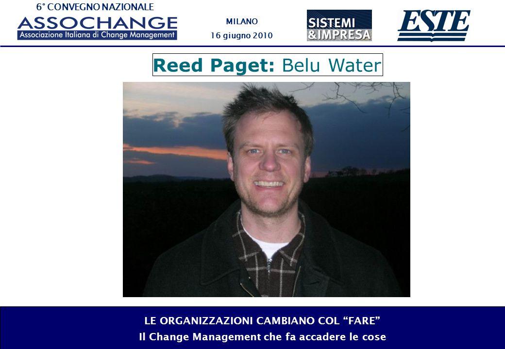 6° CONVEGNO NAZIONALE MILANO 16 giugno 2010 LE ORGANIZZAZIONI CAMBIANO COL FARE Il Change Management che fa accadere le cose Reed Paget: Belu Water