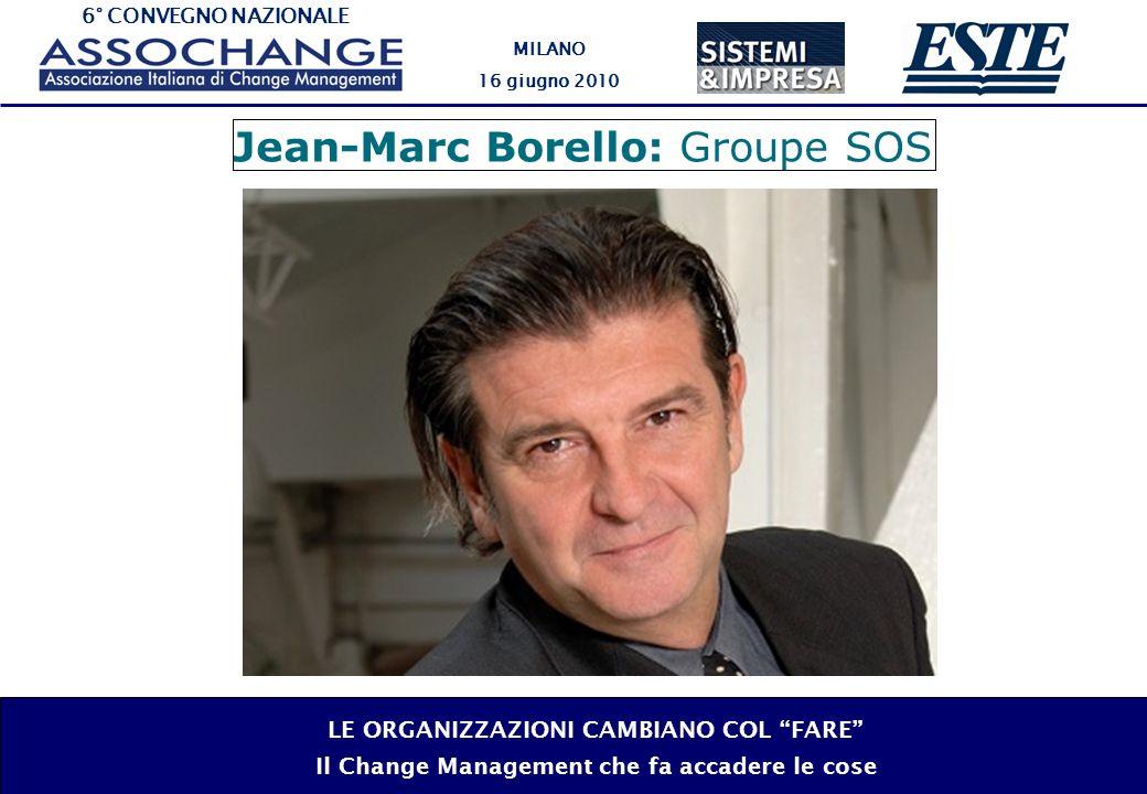 6° CONVEGNO NAZIONALE MILANO 16 giugno 2010 LE ORGANIZZAZIONI CAMBIANO COL FARE Il Change Management che fa accadere le cose Jean-Marc Borello: Groupe SOS