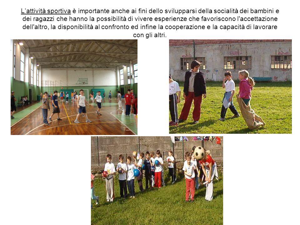 Lattività sportiva è importante anche ai fini dello svilupparsi della socialità dei bambini e dei ragazzi che hanno la possibilità di vivere esperienz