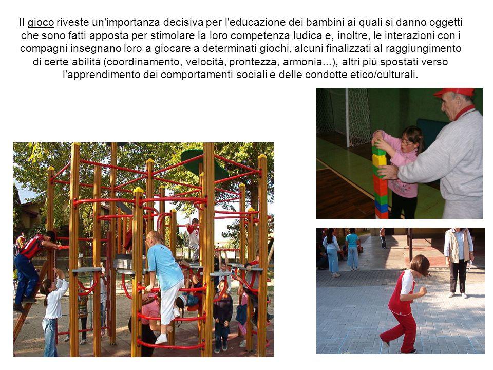 Il gioco riveste un'importanza decisiva per l'educazione dei bambini ai quali si danno oggetti che sono fatti apposta per stimolare la loro competenza