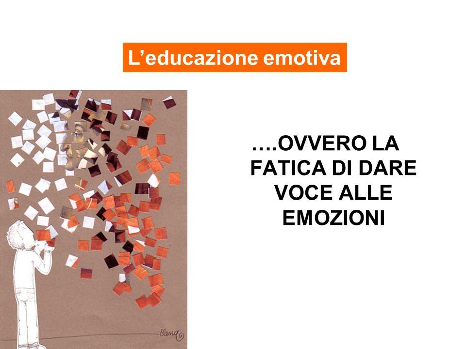 ….OVVERO LA FATICA DI DARE VOCE ALLE EMOZIONI Leducazione emotiva