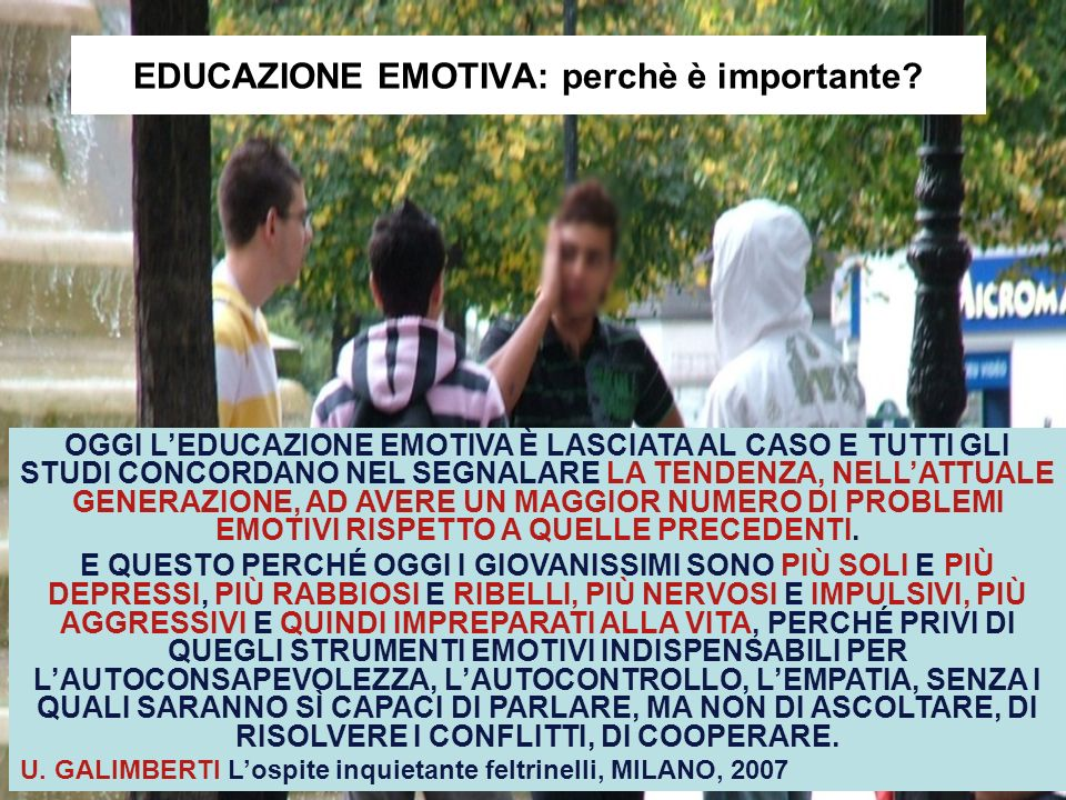 EDUCAZIONE EMOTIVA: perchè è importante? OGGI LEDUCAZIONE EMOTIVA È LASCIATA AL CASO E TUTTI GLI STUDI CONCORDANO NEL SEGNALARE LA TENDENZA, NELLATTUA