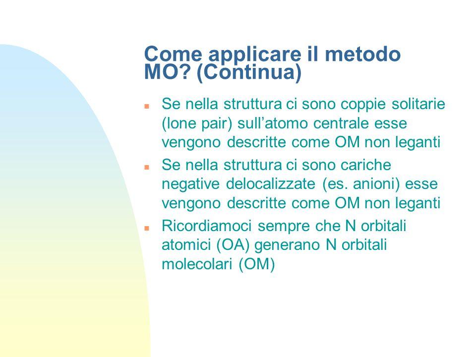 Come applicare il metodo MO? Possiamo aiutarci considerando la struttura ottenuta con il metodo VB Consideriamo la somma di tutti i legami ( + ) fra l