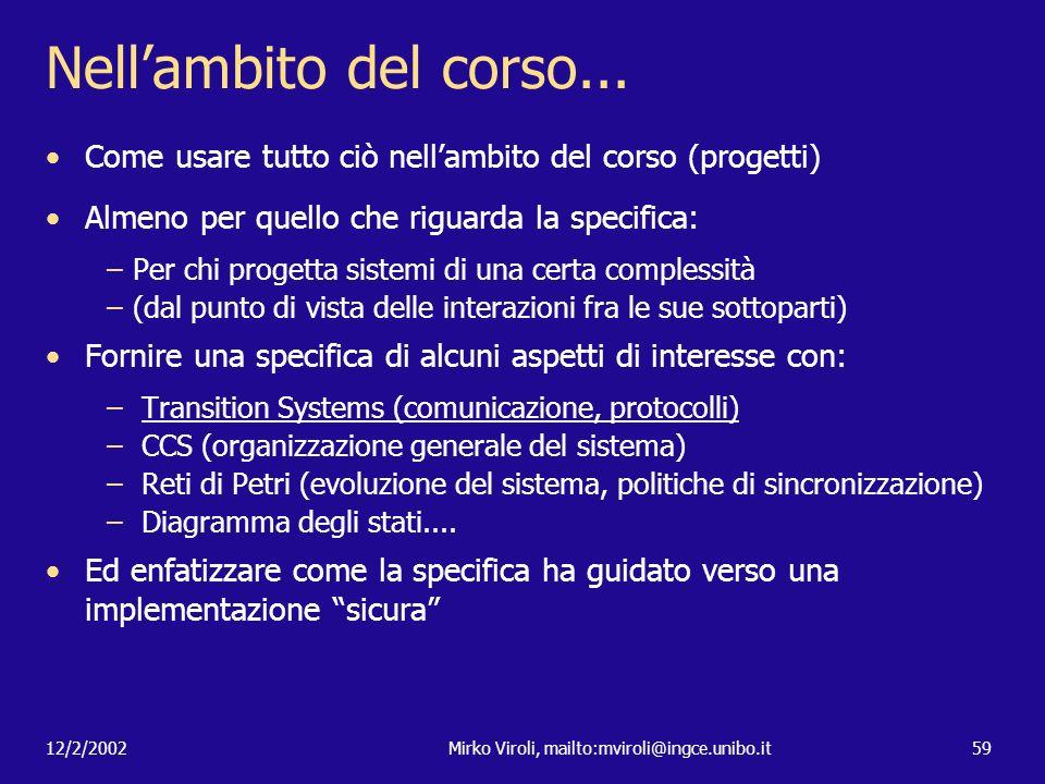 12/2/2002Mirko Viroli, mailto:mviroli@ingce.unibo.it59 Nellambito del corso... Come usare tutto ciò nellambito del corso (progetti) Almeno per quello