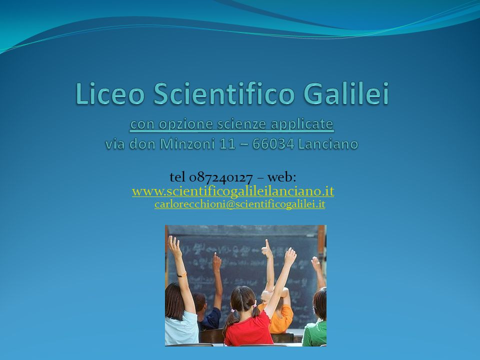 tel 087240127 – web: www.scientificogalileilanciano.it carlorecchioni@scientificogalilei.it www.scientificogalileilanciano.itcarlorecchioni@scientific