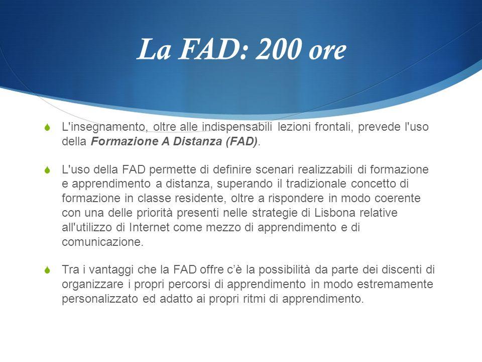 La FAD: 200 ore L'insegnamento, oltre alle indispensabili lezioni frontali, prevede l'uso della Formazione A Distanza (FAD). L'uso della FAD permette