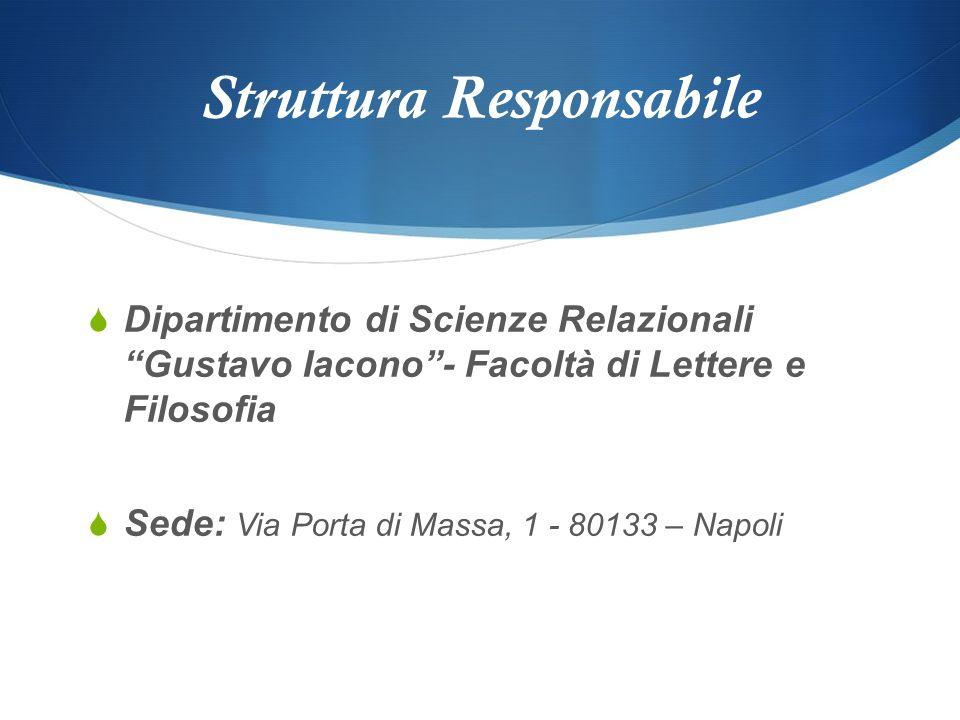 Struttura Responsabile Dipartimento di Scienze Relazionali Gustavo Iacono- Facoltà di Lettere e Filosofia Sede: Via Porta di Massa, 1 - 80133 – Napoli