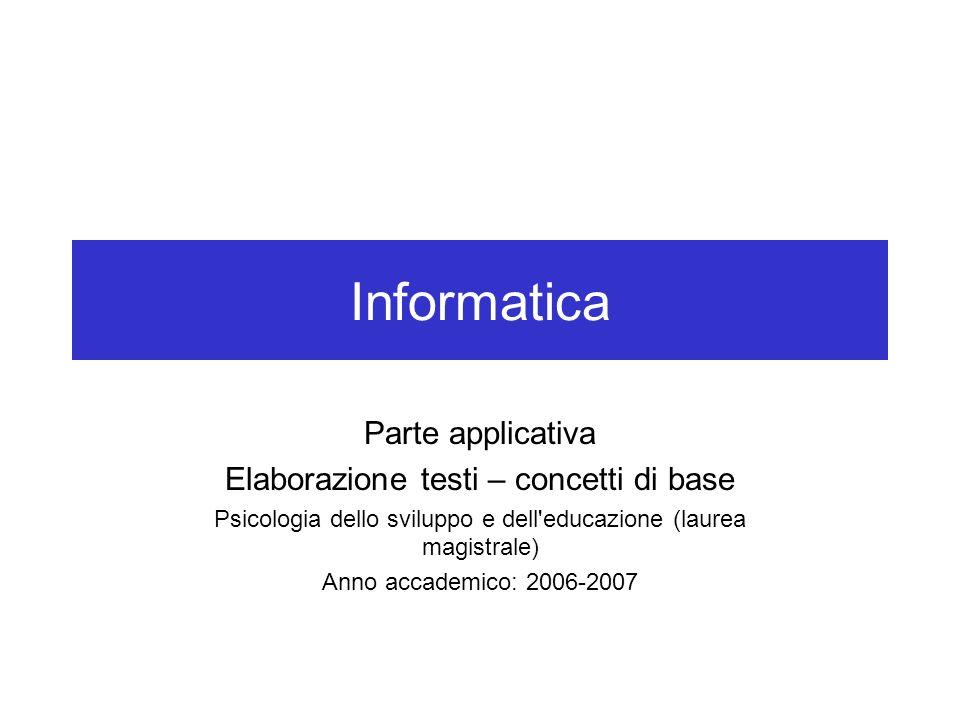 Informatica Parte applicativa Elaborazione testi – concetti di base Psicologia dello sviluppo e dell'educazione (laurea magistrale) Anno accademico: 2