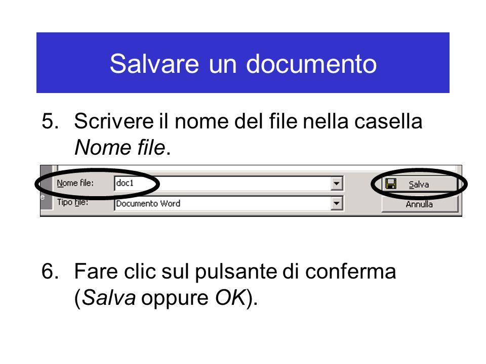 Salvare un documento 5.Scrivere il nome del file nella casella Nome file. 6.Fare clic sul pulsante di conferma (Salva oppure OK).
