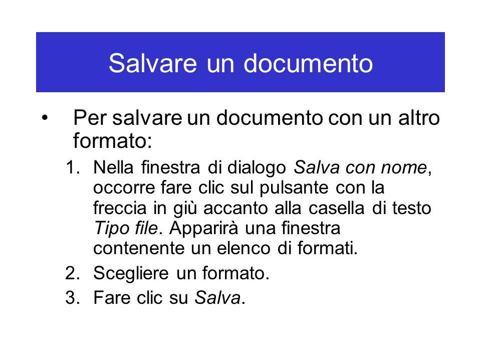 Salvare un documento Per salvare un documento con un altro formato: 1.Nella finestra di dialogo Salva con nome, occorre fare clic sul pulsante con la