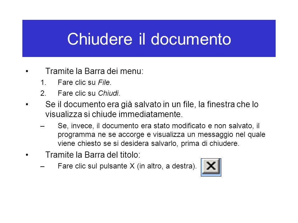Chiudere il documento Tramite la Barra dei menu: 1.Fare clic su File. 2.Fare clic su Chiudi. Se il documento era già salvato in un file, la finestra c