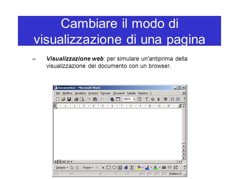 Cambiare il modo di visualizzazione di una pagina –Visualizzazione web: per simulare un'antiprima della visualizzazione del documento con un browser.