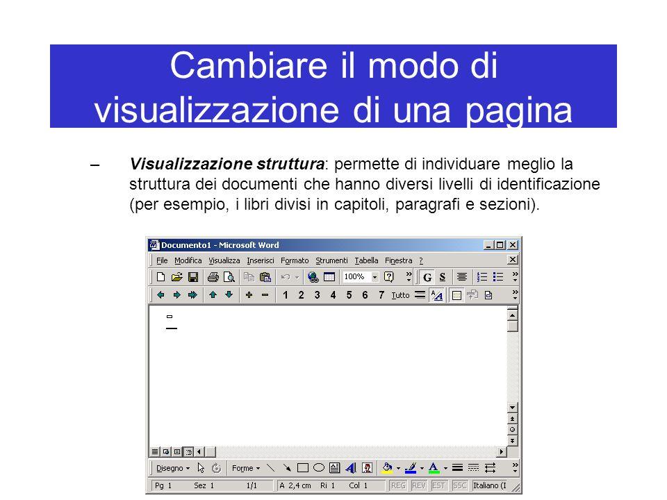 Cambiare il modo di visualizzazione di una pagina –Visualizzazione struttura: permette di individuare meglio la struttura dei documenti che hanno dive