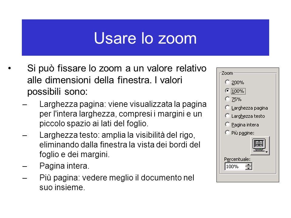 Usare lo zoom Si può fissare lo zoom a un valore relativo alle dimensioni della finestra. I valori possibili sono: –Larghezza pagina: viene visualizza