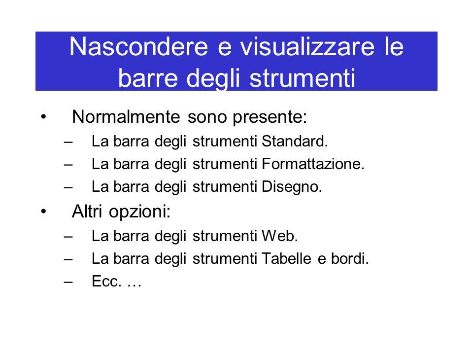 Nascondere e visualizzare le barre degli strumenti Normalmente sono presente: –La barra degli strumenti Standard. –La barra degli strumenti Formattazi