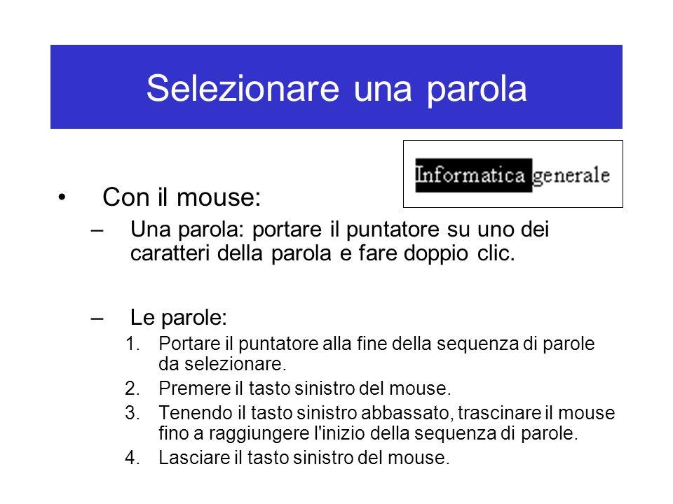 Selezionare una parola Con il mouse: –Una parola: portare il puntatore su uno dei caratteri della parola e fare doppio clic. –Le parole: 1.Portare il
