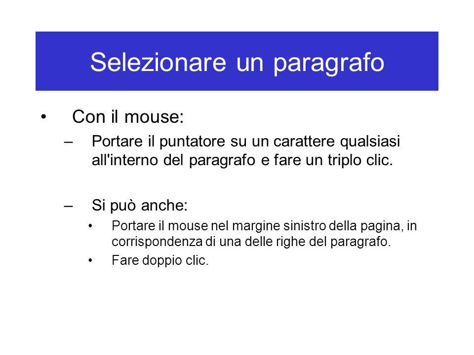 Selezionare un paragrafo Con il mouse: –Portare il puntatore su un carattere qualsiasi all'interno del paragrafo e fare un triplo clic. –Si può anche: