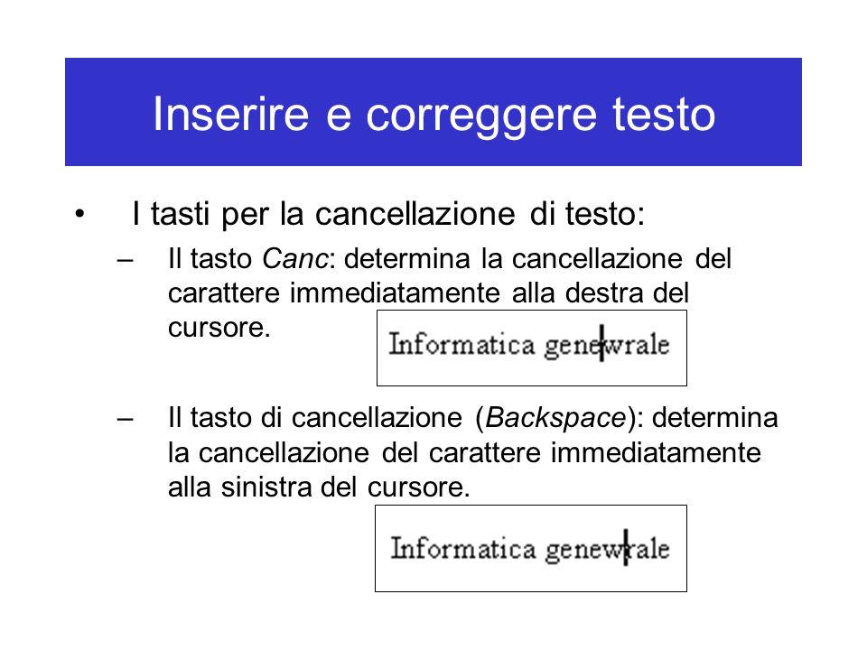 Inserire e correggere testo I tasti per la cancellazione di testo: –Il tasto Canc: determina la cancellazione del carattere immediatamente alla destra