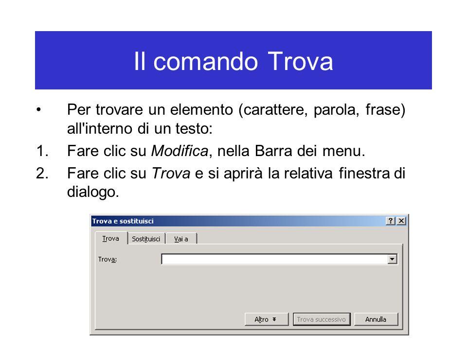 Il comando Trova Per trovare un elemento (carattere, parola, frase) all'interno di un testo: 1.Fare clic su Modifica, nella Barra dei menu. 2.Fare cli
