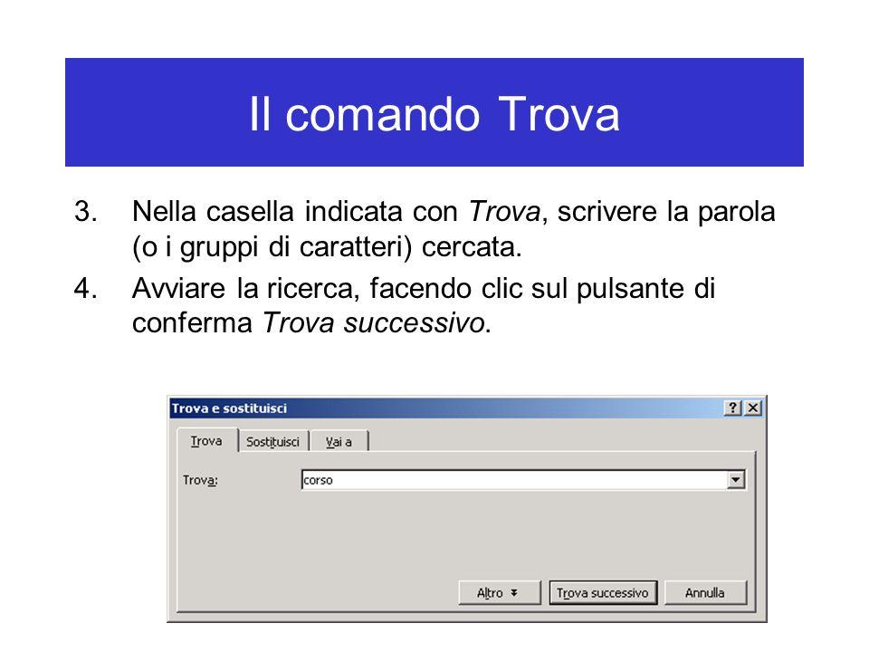 Il comando Trova 3.Nella casella indicata con Trova, scrivere la parola (o i gruppi di caratteri) cercata. 4.Avviare la ricerca, facendo clic sul puls
